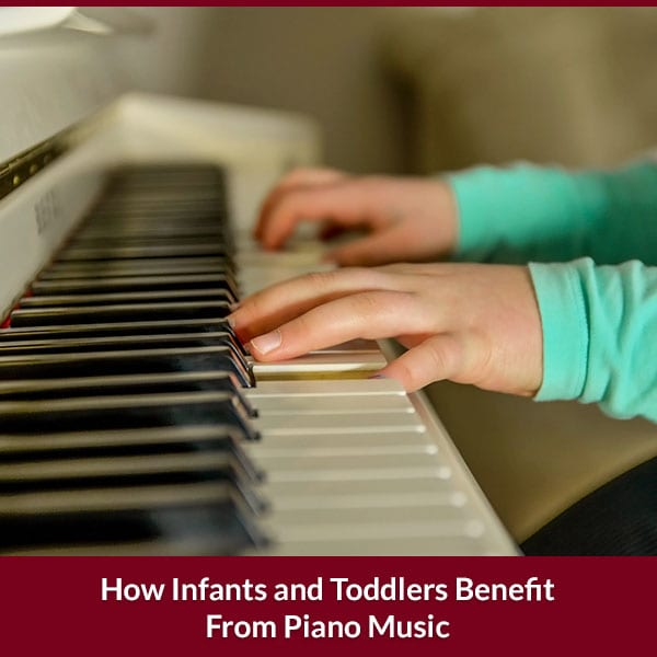 How Infants and Toddlers Benefit From Piano Music