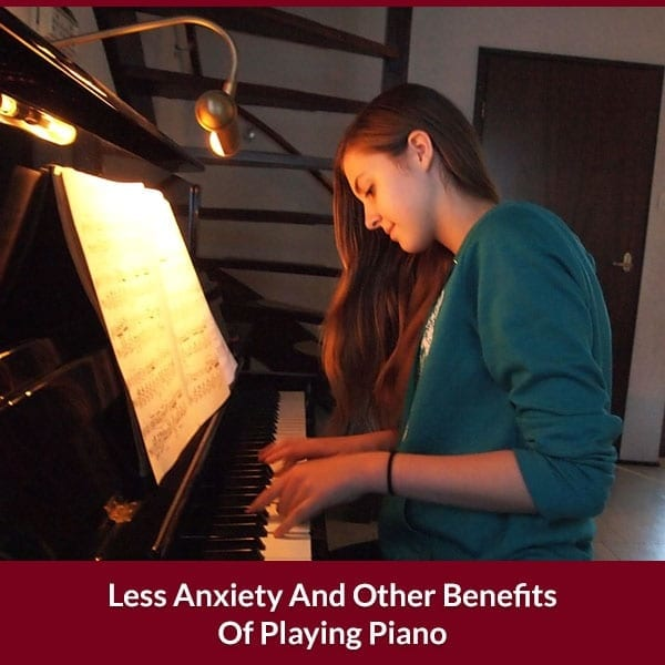 Less Anxiety And Other Benefits Af Playing Piano